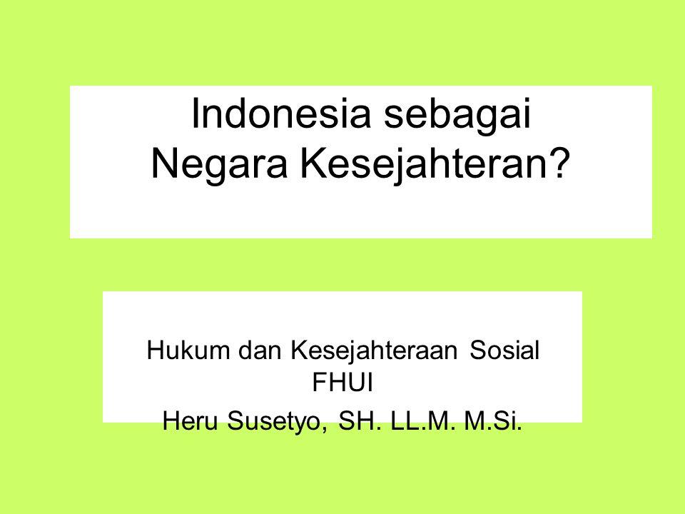 Indonesia sebagai Negara Kesejahteran? Hukum dan Kesejahteraan Sosial FHUI Heru Susetyo, SH. LL.M. M.Si.
