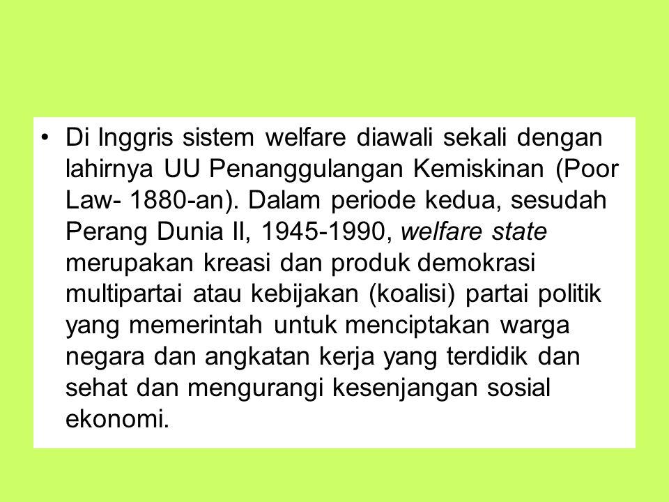 Di Inggris sistem welfare diawali sekali dengan lahirnya UU Penanggulangan Kemiskinan (Poor Law- 1880-an). Dalam periode kedua, sesudah Perang Dunia I