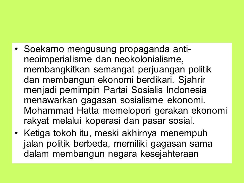 Soekarno mengusung propaganda anti- neoimperialisme dan neokolonialisme, membangkitkan semangat perjuangan politik dan membangun ekonomi berdikari. Sj