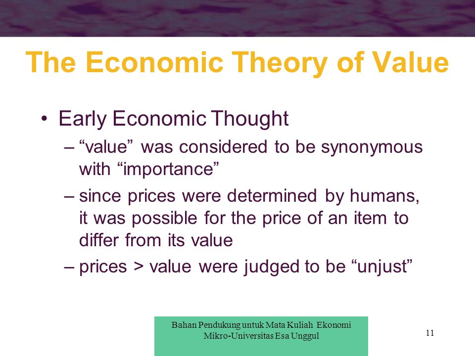 "11 The Economic Theory of Value Early Economic Thought –""value"" was considered to be synonymous with ""importance"" –since prices were determined by hum"