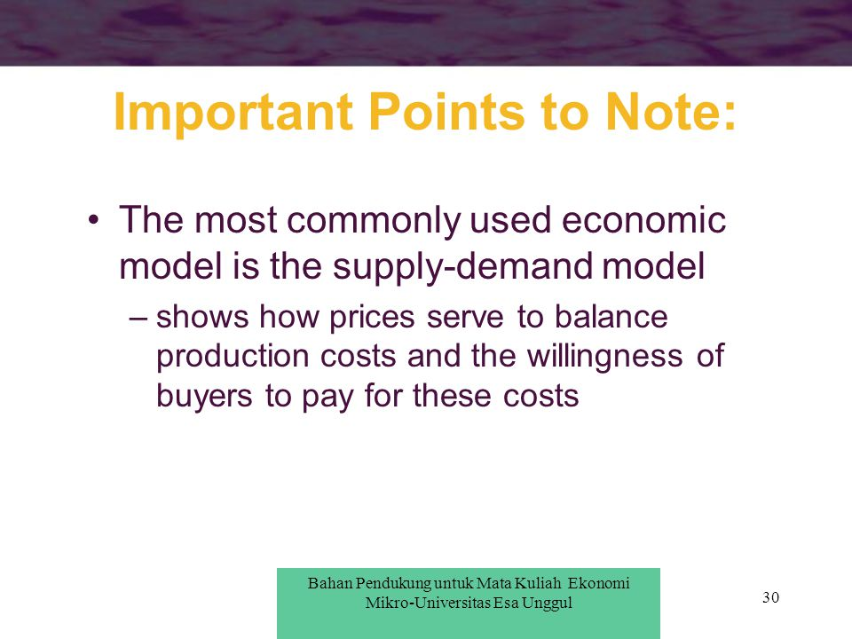30 Important Points to Note: The most commonly used economic model is the supply-demand model –shows how prices serve to balance production costs and