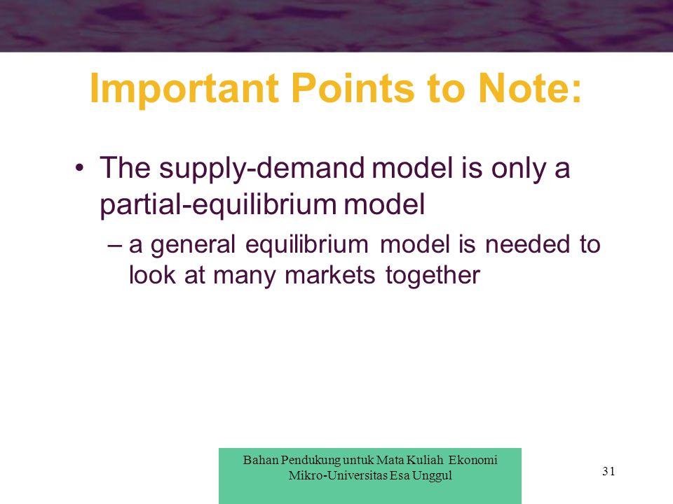 31 Important Points to Note: The supply-demand model is only a partial-equilibrium model –a general equilibrium model is needed to look at many market