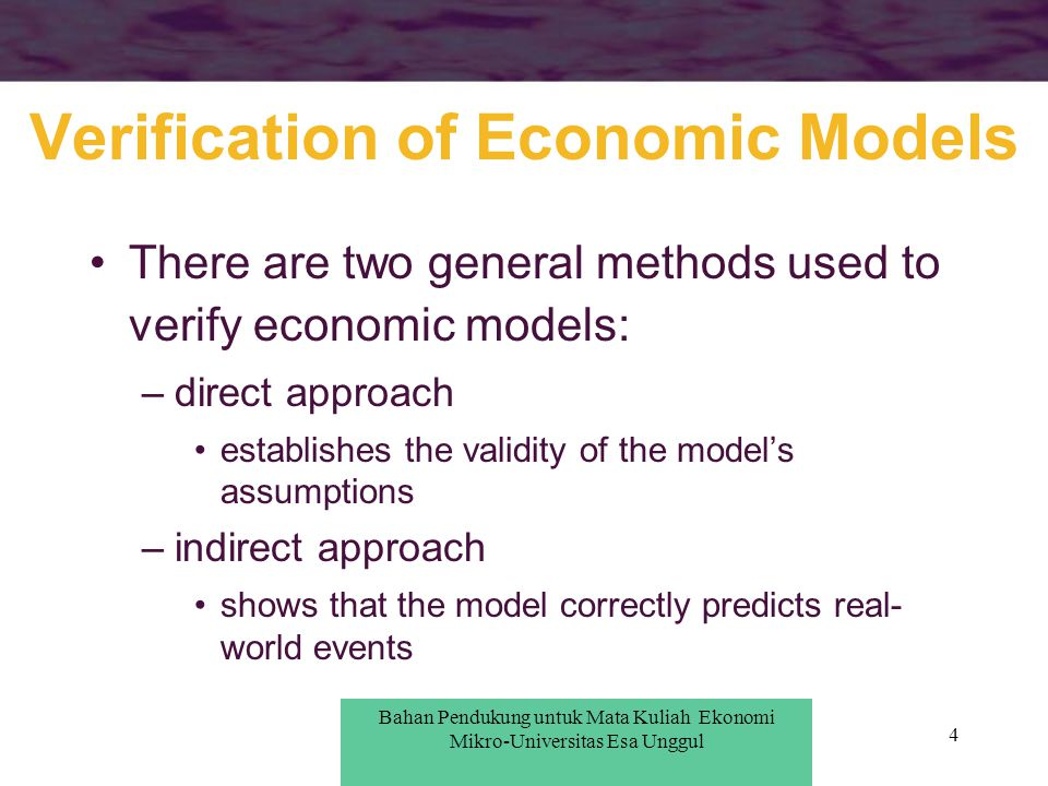 4 Verification of Economic Models There are two general methods used to verify economic models: –direct approach establishes the validity of the model