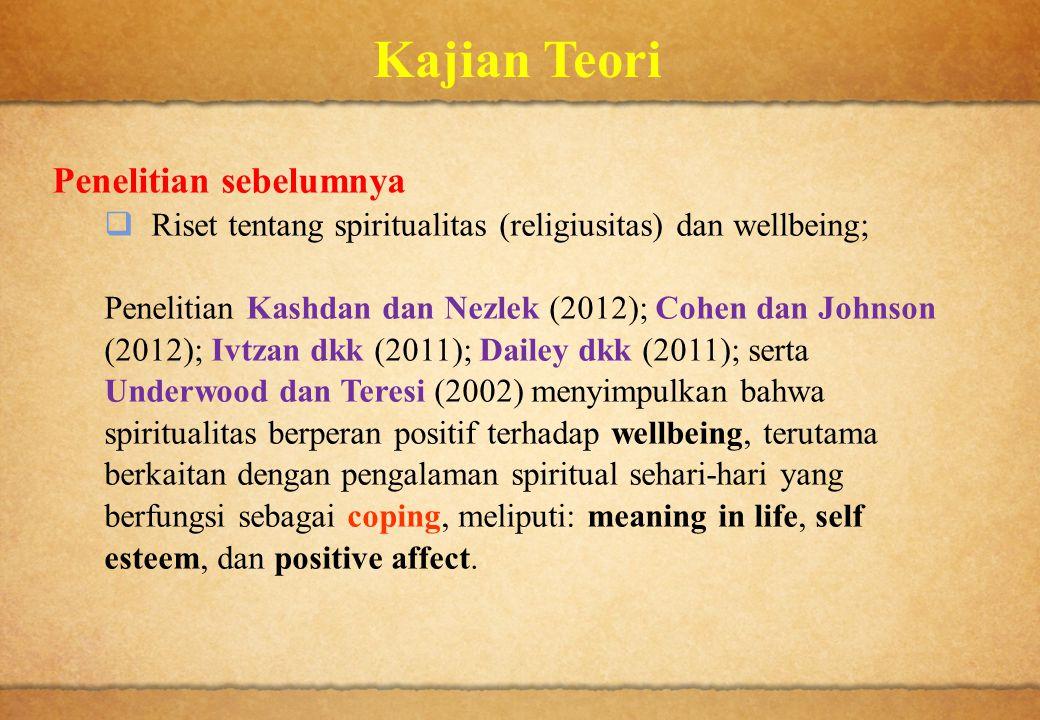 Kajian Teori Penelitian sebelumnya  Riset tentang spiritualitas (religiusitas) dan wellbeing; Penelitian Kashdan dan Nezlek (2012); Cohen dan Johnson