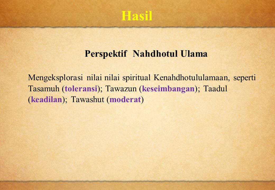Hasil Perspektif Nahdhotul Ulama Mengeksplorasi nilai nilai spiritual Kenahdhotululamaan, seperti Tasamuh (toleransi); Tawazun (keseimbangan); Taadul