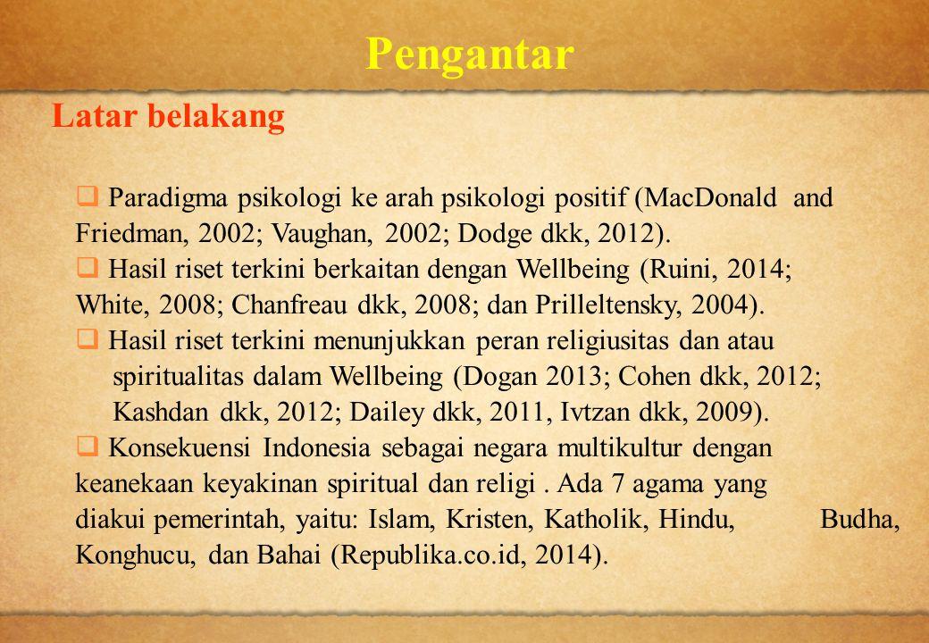 Pengantar Latar belakang  Paradigma psikologi ke arah psikologi positif (MacDonald and Friedman, 2002; Vaughan, 2002; Dodge dkk, 2012).  Hasil riset