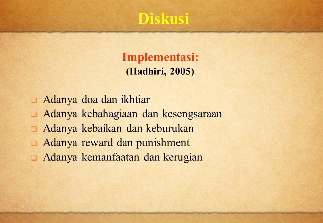 Diskusi Implementasi: (Hadhiri, 2005)  Adanya doa dan ikhtiar  Adanya kebahagiaan dan kesengsaraan  Adanya kebaikan dan keburukan  Adanya reward d