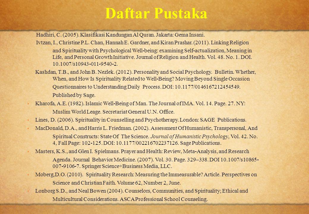 Daftar Pustaka Hadhiri, C. (2005). Klasifikasi Kandungan Al Quran. Jakarta: Gema Insani. Ivtzan, I., Christine P.L. Chan, Hannah E. Gardner, and Kiran