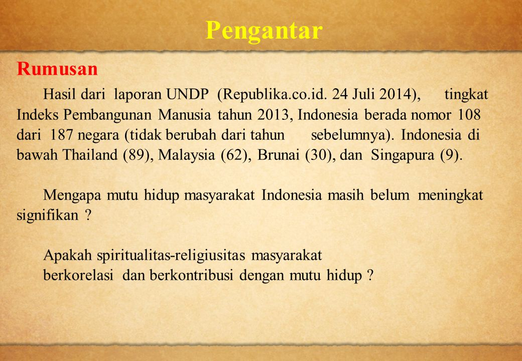 Pengantar Rumusan Hasil dari laporan UNDP (Republika.co.id. 24 Juli 2014), tingkat Indeks Pembangunan Manusia tahun 2013, Indonesia berada nomor 108 d