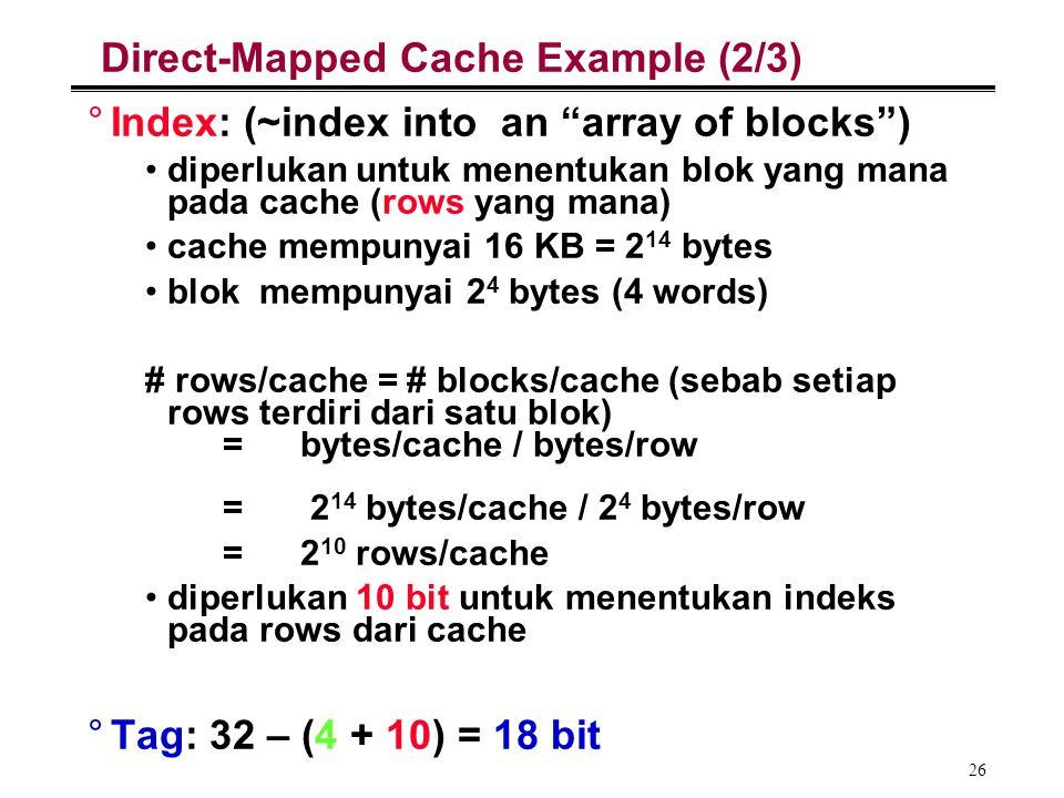 """26 Direct-Mapped Cache Example (2/3) °Index: (~index into an """"array of blocks"""") diperlukan untuk menentukan blok yang mana pada cache (rows yang mana)"""