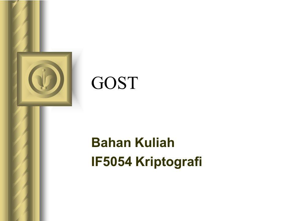 GOST = Gosudarstvenny Standard, artinya standard pemerintah, adalah algoritma enkripsi dari negara Uni Soviet dahulu Dikembangkan pada tahun 1970.