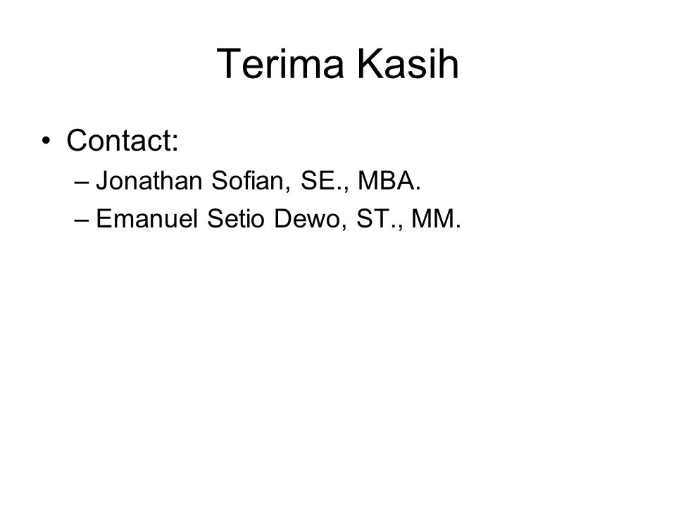 Terima Kasih Contact: –Jonathan Sofian, SE., MBA. –Emanuel Setio Dewo, ST., MM.