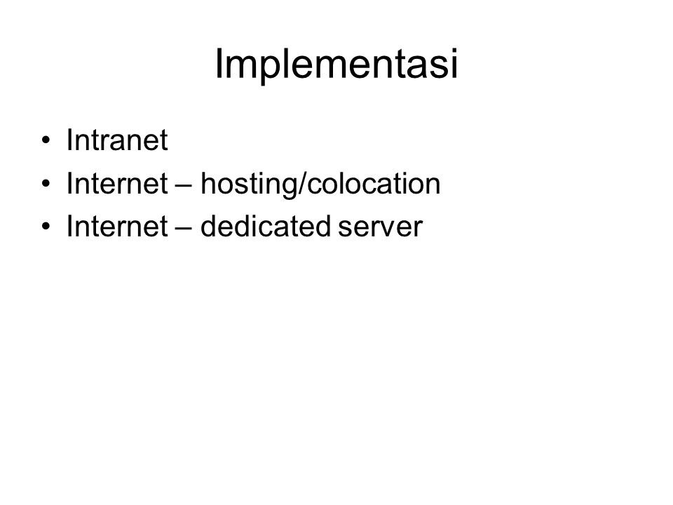 Implementasi Intranet Internet – hosting/colocation Internet – dedicated server