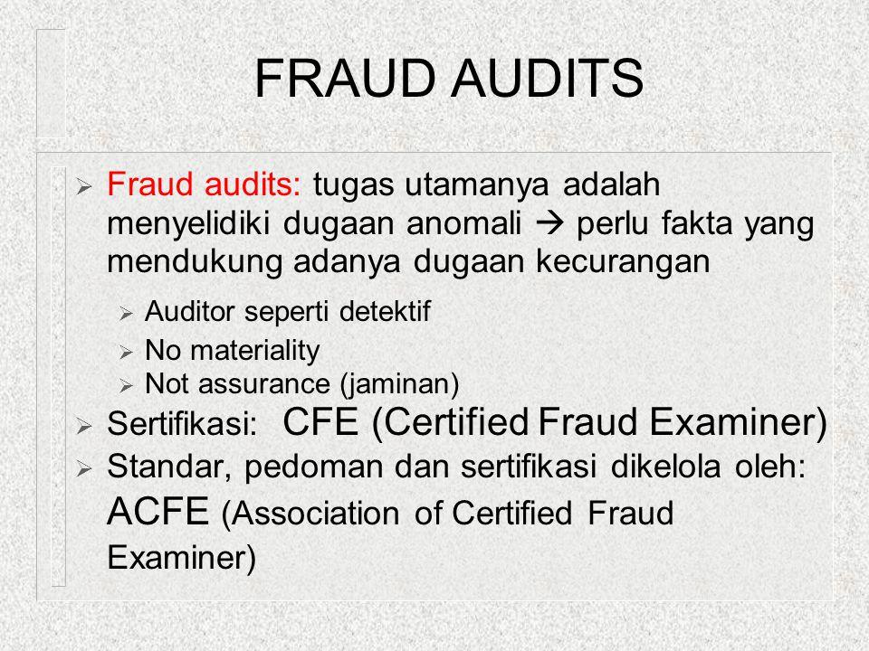 FRAUD AUDITS  Fraud audits: tugas utamanya adalah menyelidiki dugaan anomali  perlu fakta yang mendukung adanya dugaan kecurangan  Auditor seperti