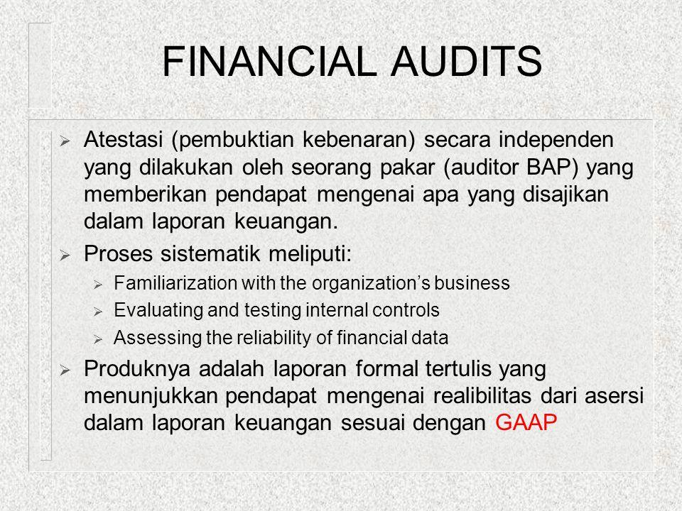FINANCIAL AUDITS  Atestasi (pembuktian kebenaran) secara independen yang dilakukan oleh seorang pakar (auditor BAP) yang memberikan pendapat mengenai