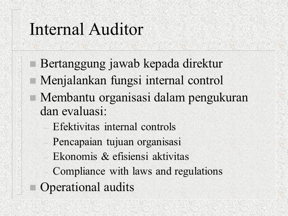 Internal Auditor n Bertanggung jawab kepada direktur n Menjalankan fungsi internal control n Membantu organisasi dalam pengukuran dan evaluasi: – Efek