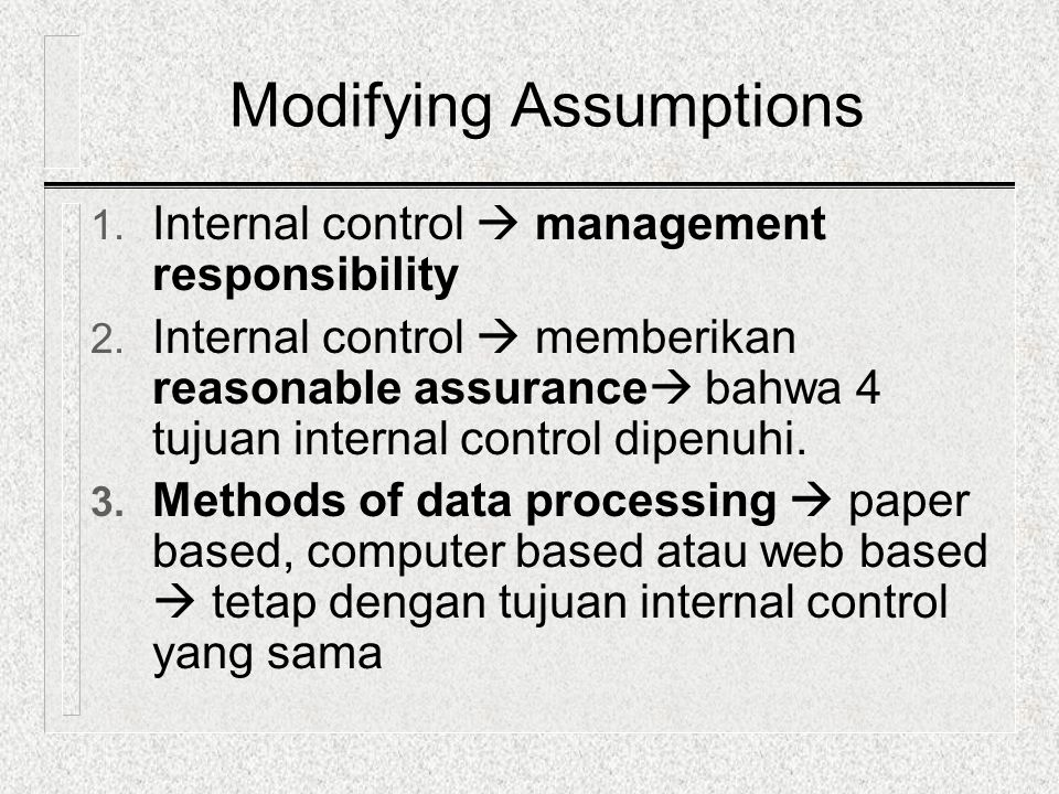 Modifying Assumptions 1. Internal control  management responsibility 2. Internal control  memberikan reasonable assurance  bahwa 4 tujuan internal