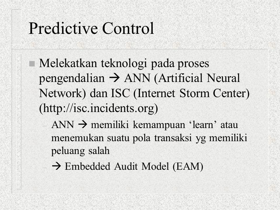 Predictive Control n Melekatkan teknologi pada proses pengendalian  ANN (Artificial Neural Network) dan ISC (Internet Storm Center) (http://isc.incid