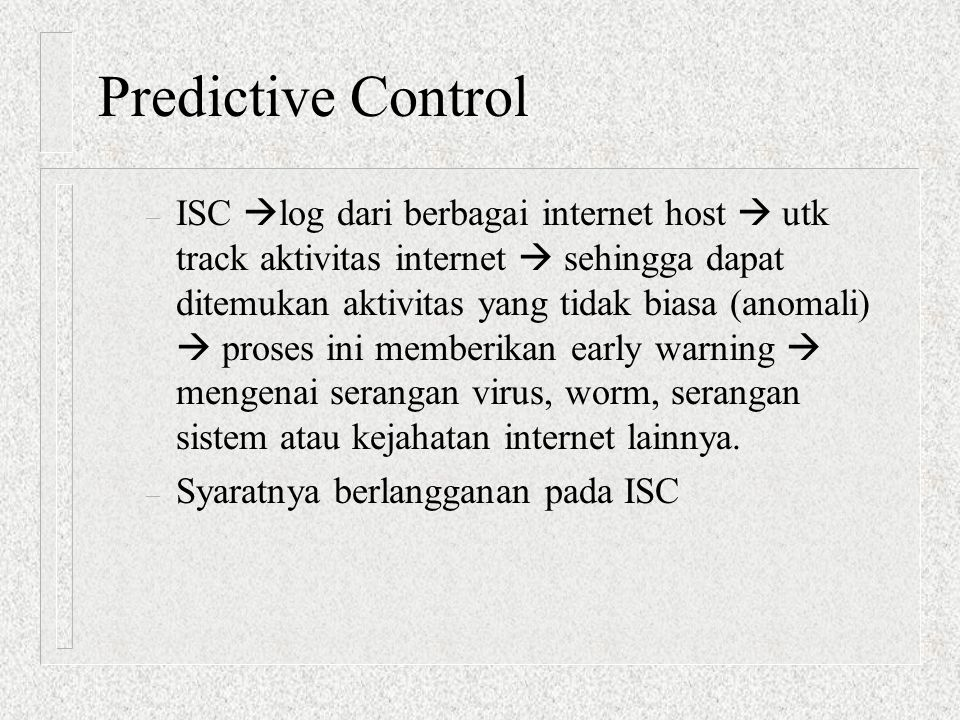 Predictive Control – ISC  log dari berbagai internet host  utk track aktivitas internet  sehingga dapat ditemukan aktivitas yang tidak biasa (anoma