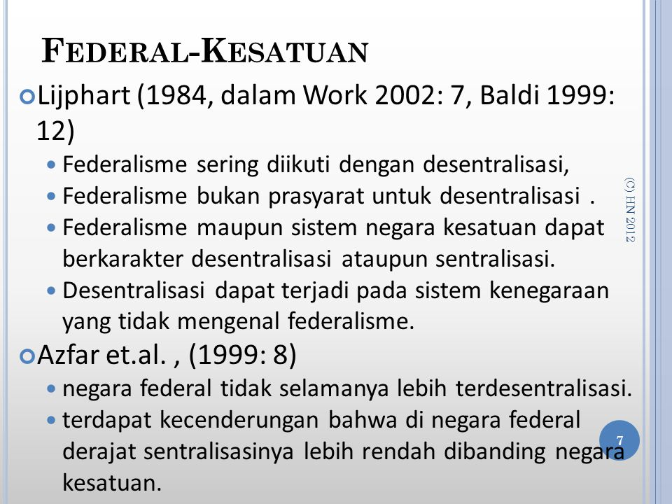 F EDERAL -K ESATUAN Lijphart (1984, dalam Work 2002: 7, Baldi 1999: 12) Federalisme sering diikuti dengan desentralisasi, Federalisme bukan prasyarat