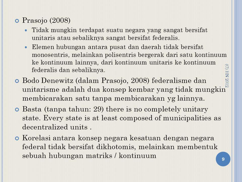 Prasojo (2008) Tidak mungkin terdapat suatu negara yang sangat bersifat unitaris atau sebaliknya sangat bersifat federalis.