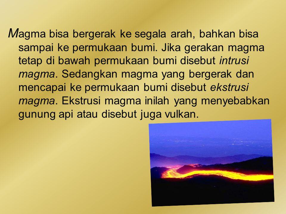 M agma bisa bergerak ke segala arah, bahkan bisa sampai ke permukaan bumi. Jika gerakan magma tetap di bawah permukaan bumi disebut intrusi magma. Sed