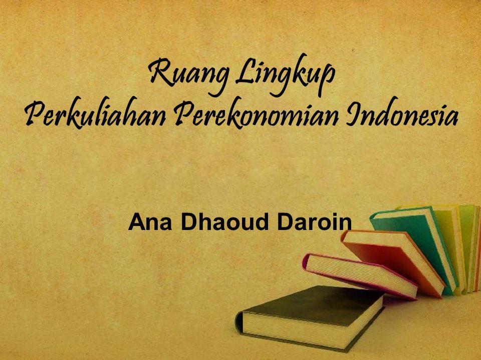 Ruang Lingkup Perkuliahan Perekonomian Indonesia Ana Dhaoud Daroin