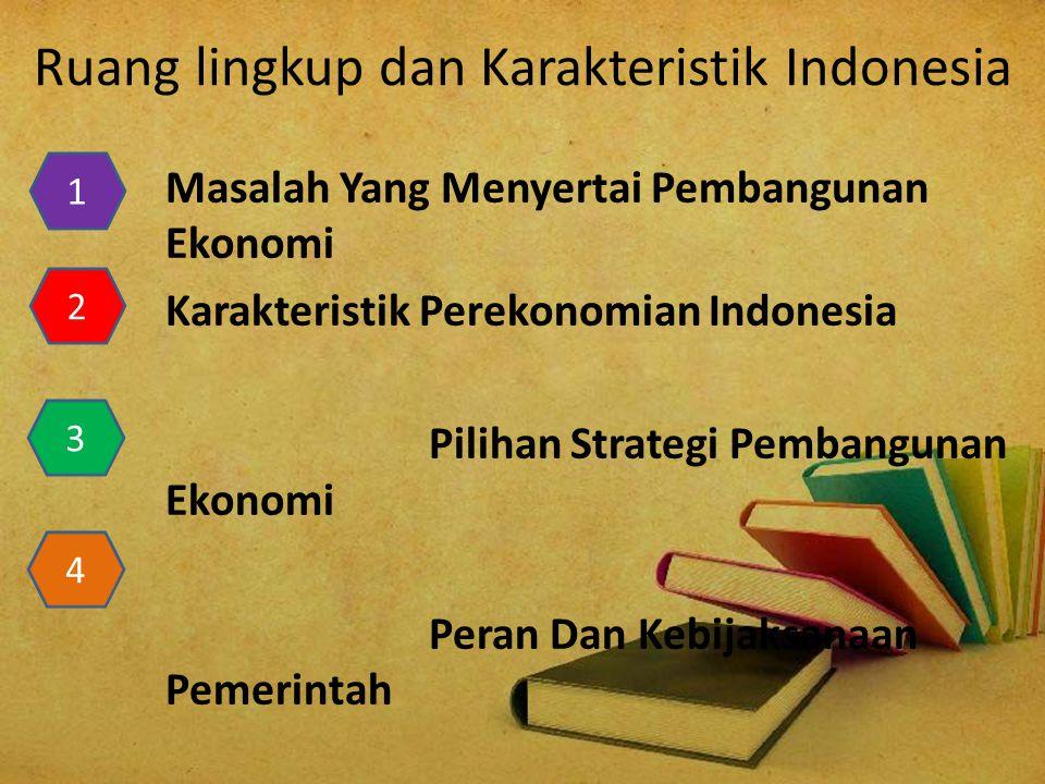 Ruang lingkup dan Karakteristik Indonesia Masalah Yang Menyertai Pembangunan Ekonomi Karakteristik Perekonomian Indonesia Pilihan Strategi Pembangunan Ekonomi Peran Dan Kebijaksanaan Pemerintah 1 2 3 4