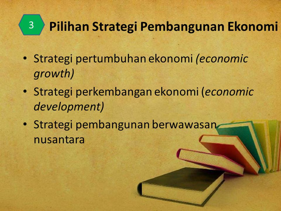 Pilihan Strategi Pembangunan Ekonomi Strategi pertumbuhan ekonomi (economic growth) Strategi perkembangan ekonomi (economic development) Strategi pembangunan berwawasan nusantara 3