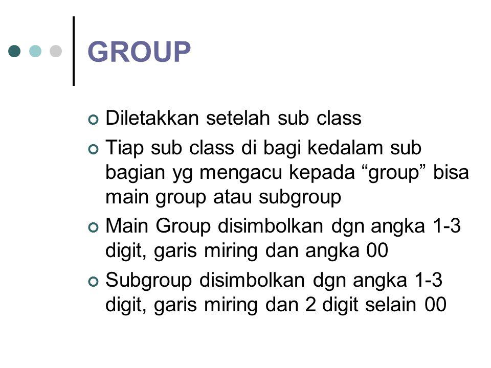 Class dan Subclass Class selalu diletakkan setelah section dan Dilambangkan dengan 2 digit angka Contoh : A01 : Agriculture;forestry;animal husbandary