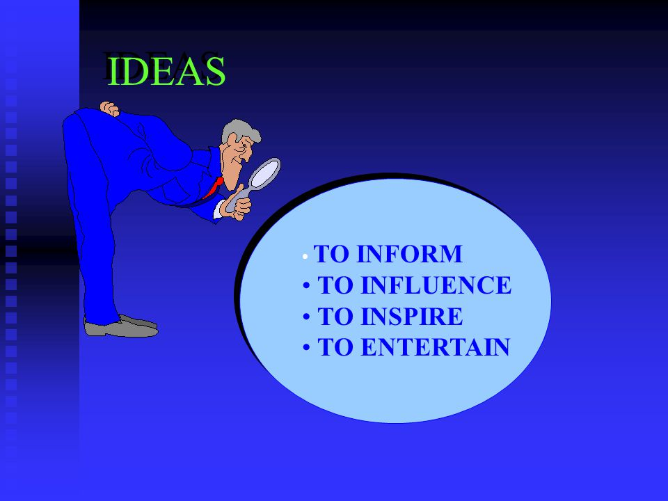 IDEAS TO INFORM TO INFLUENCE TO INSPIRE TO ENTERTAIN