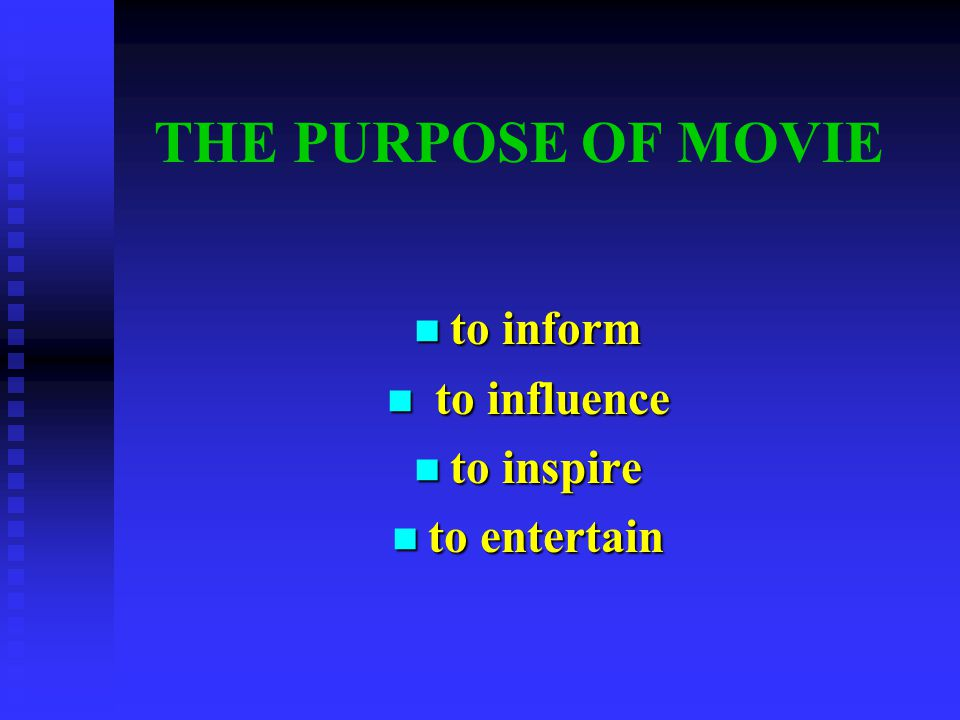 THE PURPOSE OF MOVIE to inform to inform to influence to influence to inspire to inspire to entertain to entertain