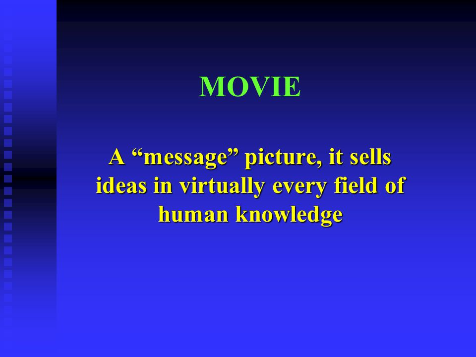 MOVIE A message picture, it sells ideas in virtually every field of human knowledge
