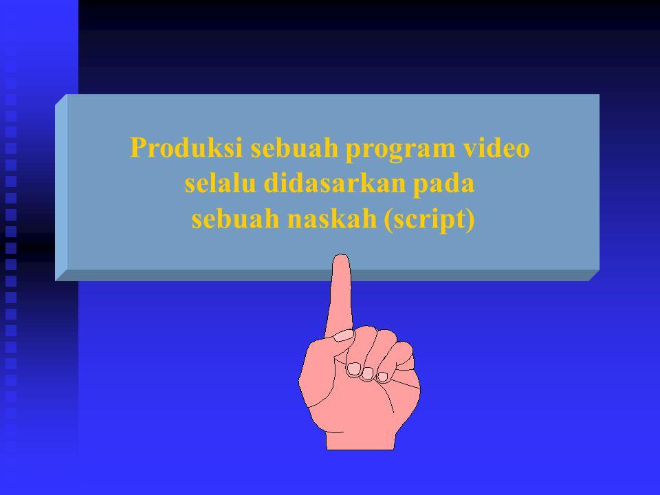 Produksi sebuah program video selalu didasarkan pada sebuah naskah (script)