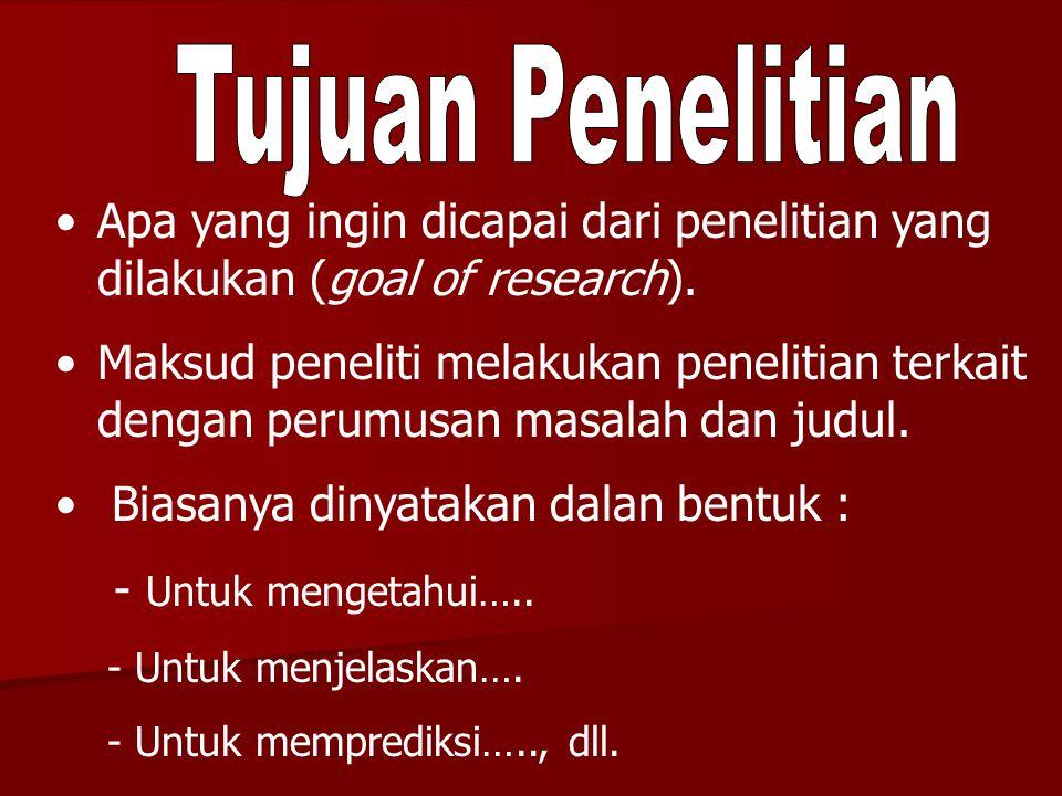 Apa yang ingin dicapai dari penelitian yang dilakukan (goal of research).