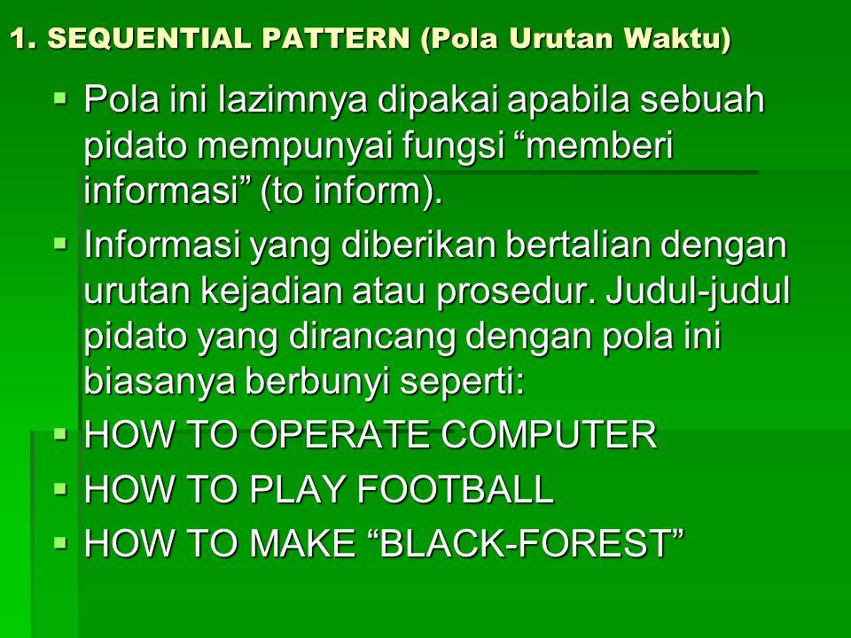 """1. SEQUENTIAL PATTERN (Pola Urutan Waktu)  Pola ini lazimnya dipakai apabila sebuah pidato mempunyai fungsi """"memberi informasi"""" (to inform).  Inform"""