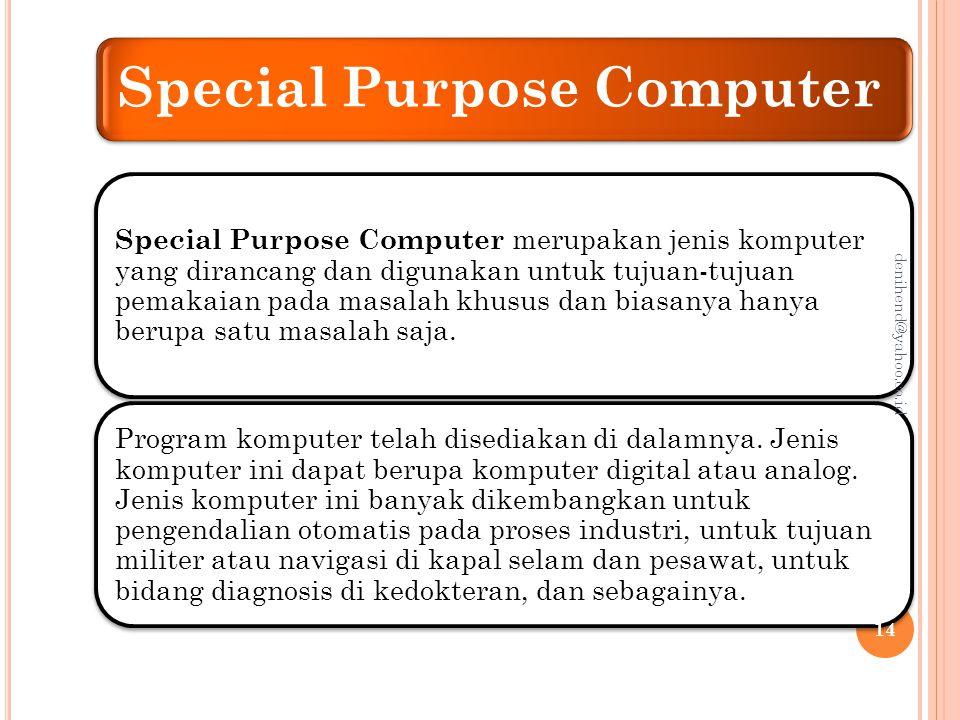 General Purpose Computer General Purpose Computer merupakan jenis komputer yang dirancang dan digunakan untuk menyelesaikan berbagai masalah.