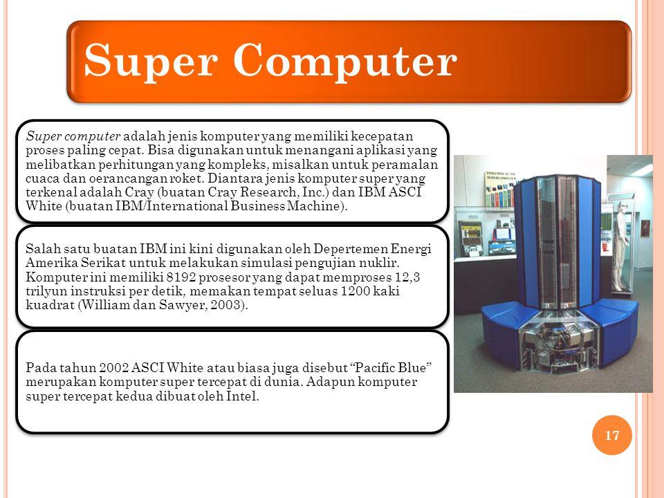 Komputer Besar Komputer besar biasa juga disebut mainframe merupakan jenis komputer yang digunakan pada perusahaan skala besar untuk menangani pemrosesan data dengan volume sangat besar.