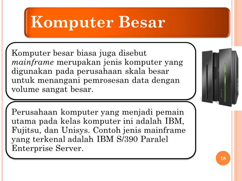 Komputer menengah dan Kecil Komputer Menengah>> Komputer ini disebut juga medium-scale mainframe computer.