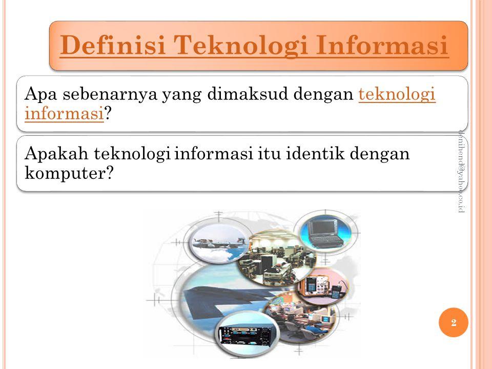 DEFINISI TEKNOLOGI INFORMASI Menurut Haag dan Keen (1996), Teknologi informasi adalah seperangkat alat yang membantu anda bekerja dengan informasi dan melakukan tugas-tugas yang berhubungan dengan pemrosesan informasi.