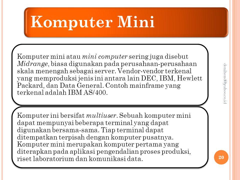 Komputer Mikro Komputer mikro adalah komputer personal ( personal computer /PC) yang umumnya single user atau stand alone, namun saat ini telah banyak PC yang dilengkapi dengan periferal card untuk koneksi jaringan atau internet.