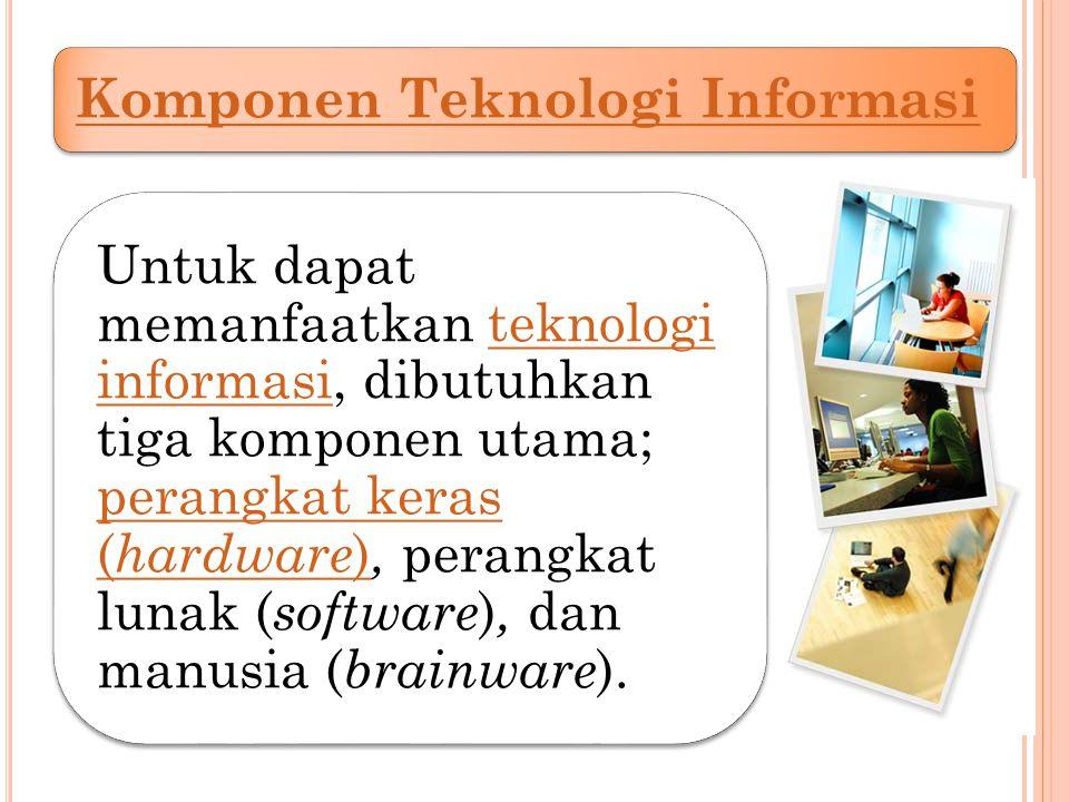 Komponen Teknologi Informasi Perangkat kerasPerangkat keras merupakan perangkat fisik yang membangun sebuah teknologi informasi.teknologi informasi Contoh perangkat keras disini misalnya, monitor, keyboard, mouse, printer, harddisk, dan lain-lain.perangkat kerasmonitor keyboardmouseprinterharddisk Perangkat lunakPerangkat lunak dapat dibagi menjadi tiga; perangkat lunak sistem, perangkat lunak bahasa pemrograman, dan perangkat lunak aplikasi perangkat lunak sistemperangkat lunak bahasa pemrogramanperangkat lunak aplikasi 6 denihend@yahoo.co.id