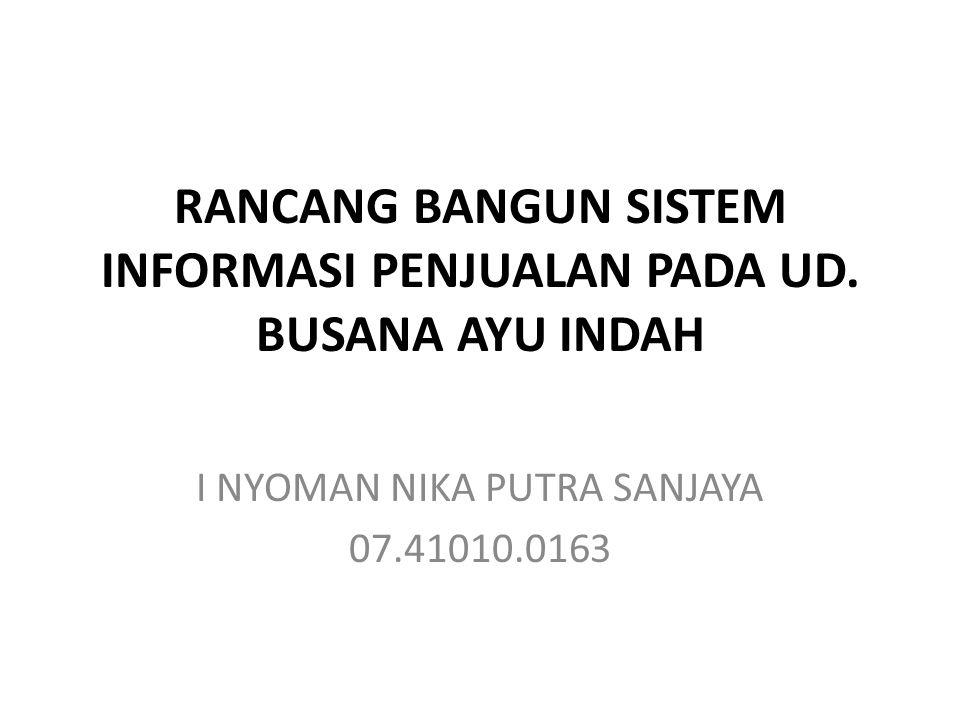 RANCANG BANGUN SISTEM INFORMASI PENJUALAN PADA UD. BUSANA AYU INDAH I NYOMAN NIKA PUTRA SANJAYA 07.41010.0163