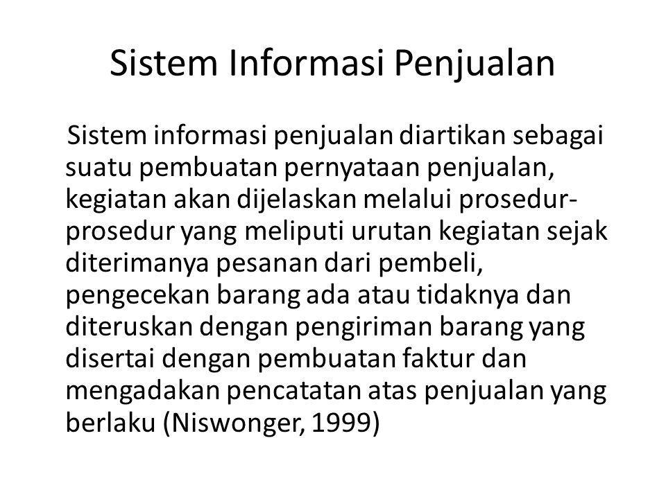 Sistem Informasi Penjualan Sistem informasi penjualan diartikan sebagai suatu pembuatan pernyataan penjualan, kegiatan akan dijelaskan melalui prosedu