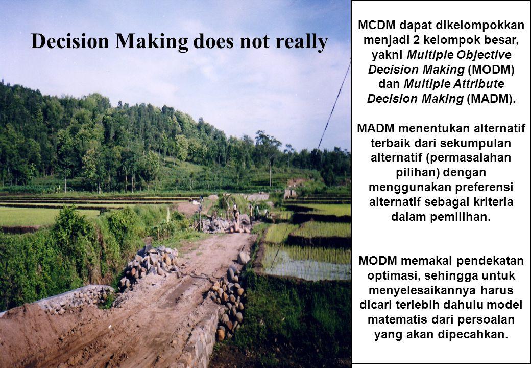Decision Making does not really MCDM dapat dikelompokkan menjadi 2 kelompok besar, yakni Multiple Objective Decision Making (MODM) dan Multiple Attribute Decision Making (MADM).