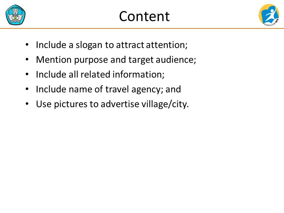 Content Include a slogan to attract attention; Mention purpose and target audience; Include all related information; Include name of travel agency; and Use pictures to advertise village/city.