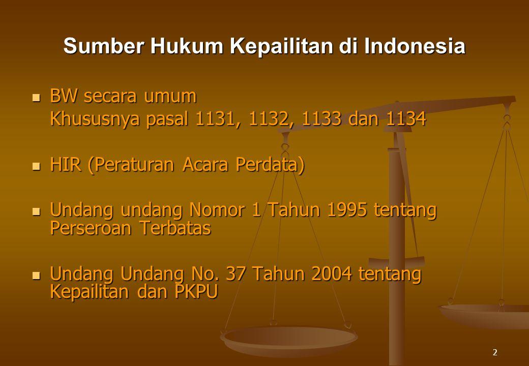 2 Sumber Hukum Kepailitan di Indonesia BW secara umum BW secara umum Khususnya pasal 1131, 1132, 1133 dan 1134 HIR (Peraturan Acara Perdata) HIR (Peraturan Acara Perdata) Undang undang Nomor 1 Tahun 1995 tentang Perseroan Terbatas Undang undang Nomor 1 Tahun 1995 tentang Perseroan Terbatas Undang Undang No.