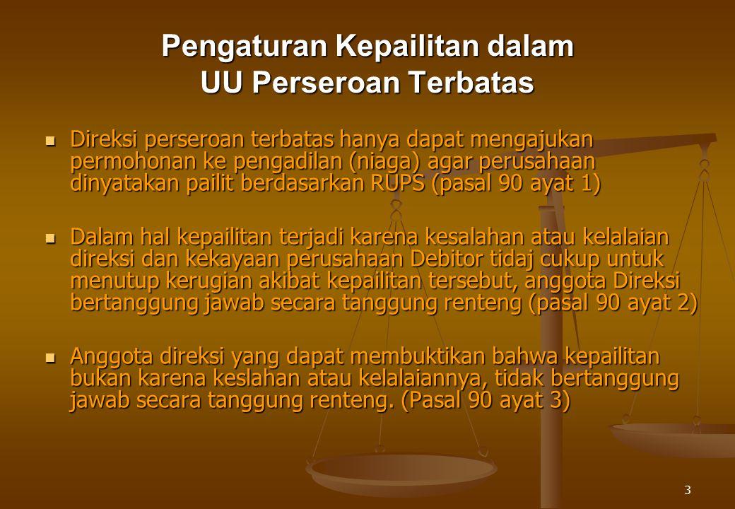 3 Pengaturan Kepailitan dalam UU Perseroan Terbatas Direksi perseroan terbatas hanya dapat mengajukan permohonan ke pengadilan (niaga) agar perusahaan