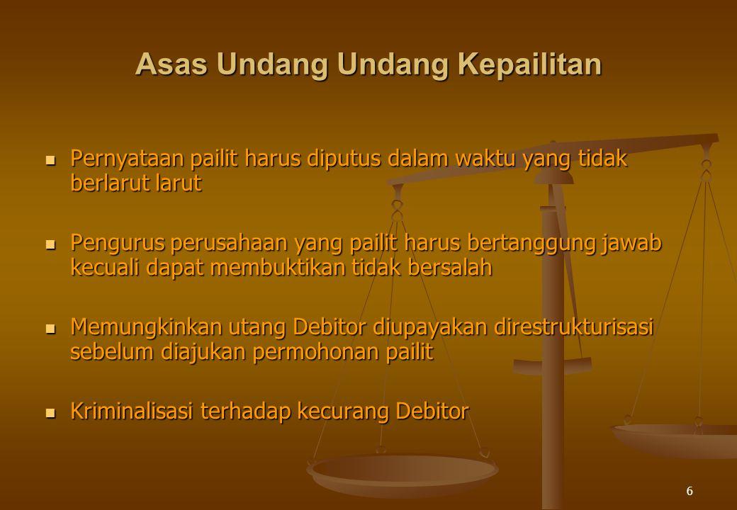6 Asas Undang Undang Kepailitan Pernyataan pailit harus diputus dalam waktu yang tidak berlarut larut Pernyataan pailit harus diputus dalam waktu yang