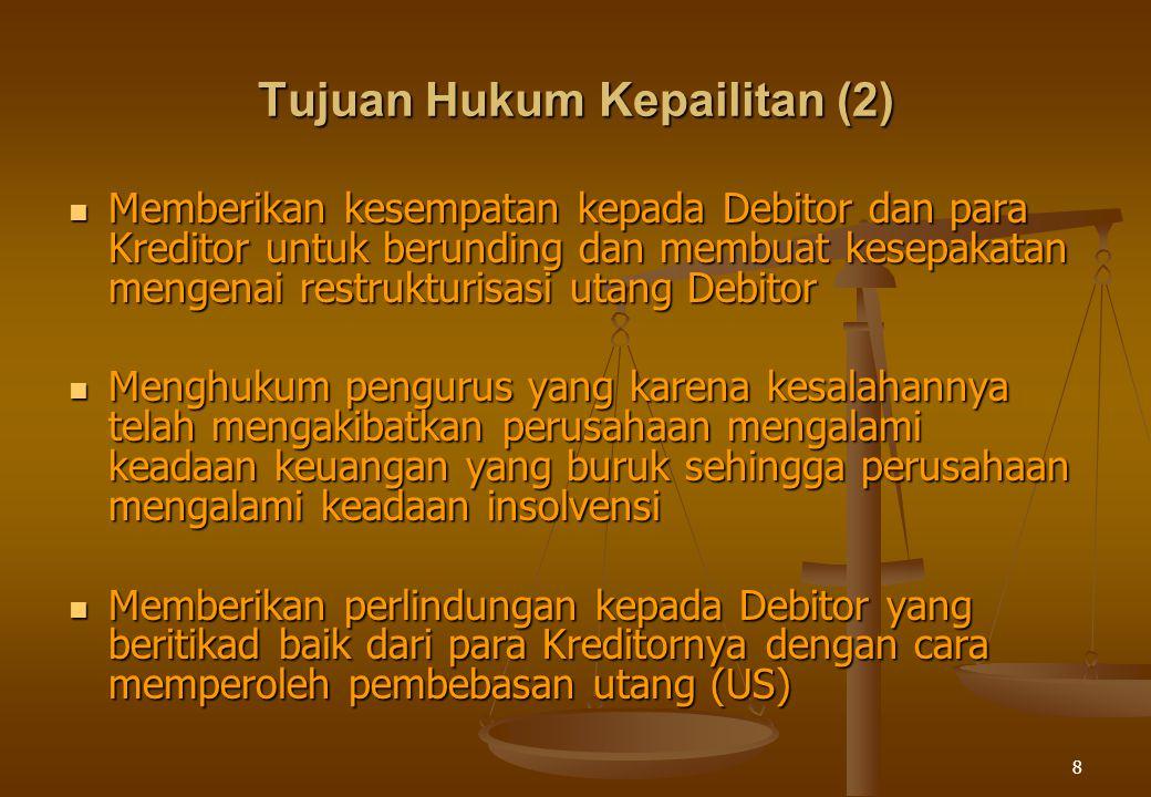 8 Tujuan Hukum Kepailitan (2) Memberikan kesempatan kepada Debitor dan para Kreditor untuk berunding dan membuat kesepakatan mengenai restrukturisasi